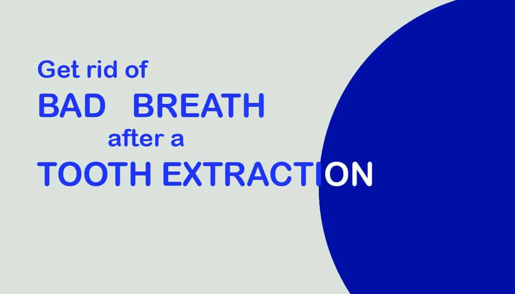 How to get rid of bad breath after a tooth extraction