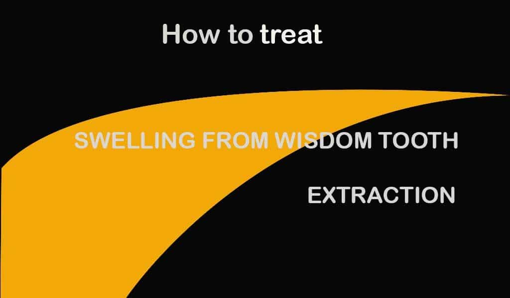 How to treat swelling from wisdom tooth extraction