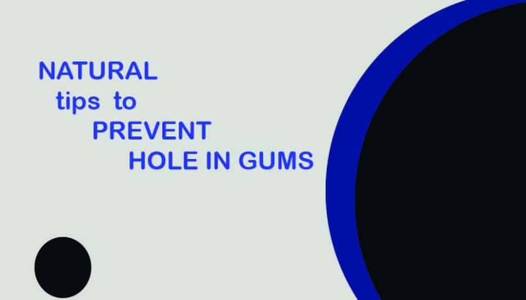 Hole in your gums? See how to prevent hole in gums (natural ways)