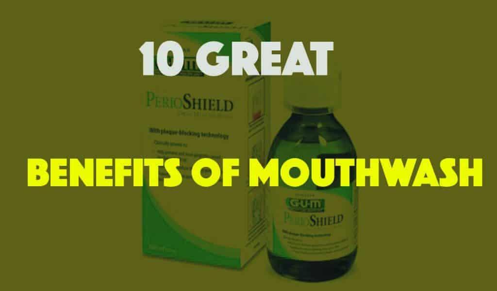 BENEFITS OF MOUTHWASH