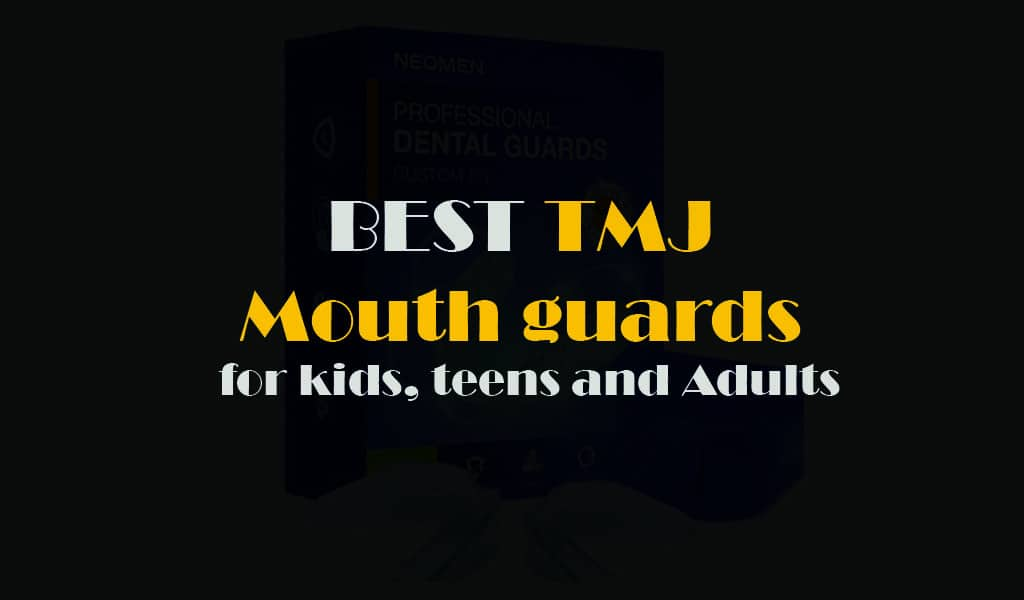best tmj mouth guards for kids, teens and adults