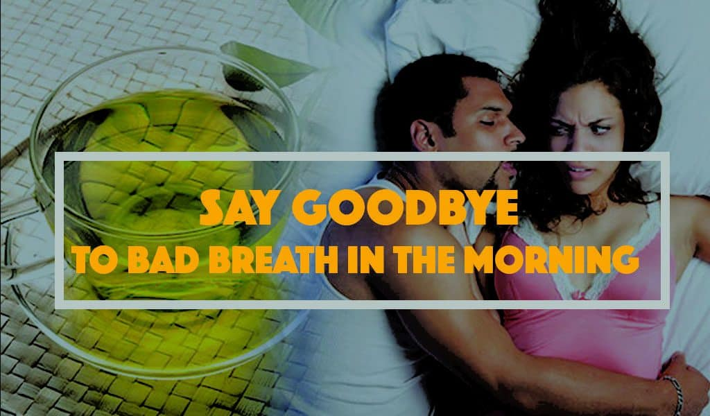 BAD BREATH IN THE MORNING