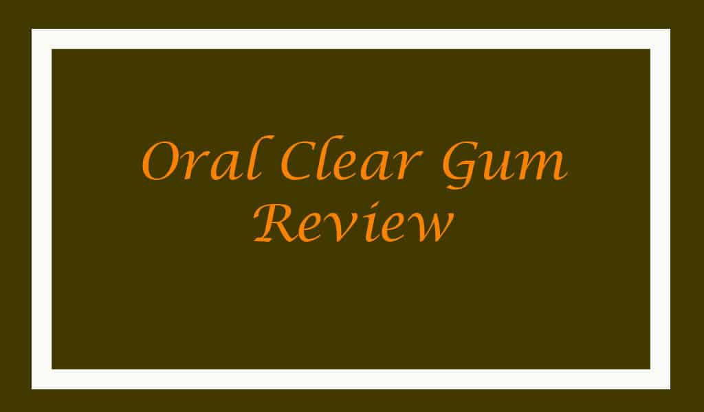 Oral Clear Gum Review