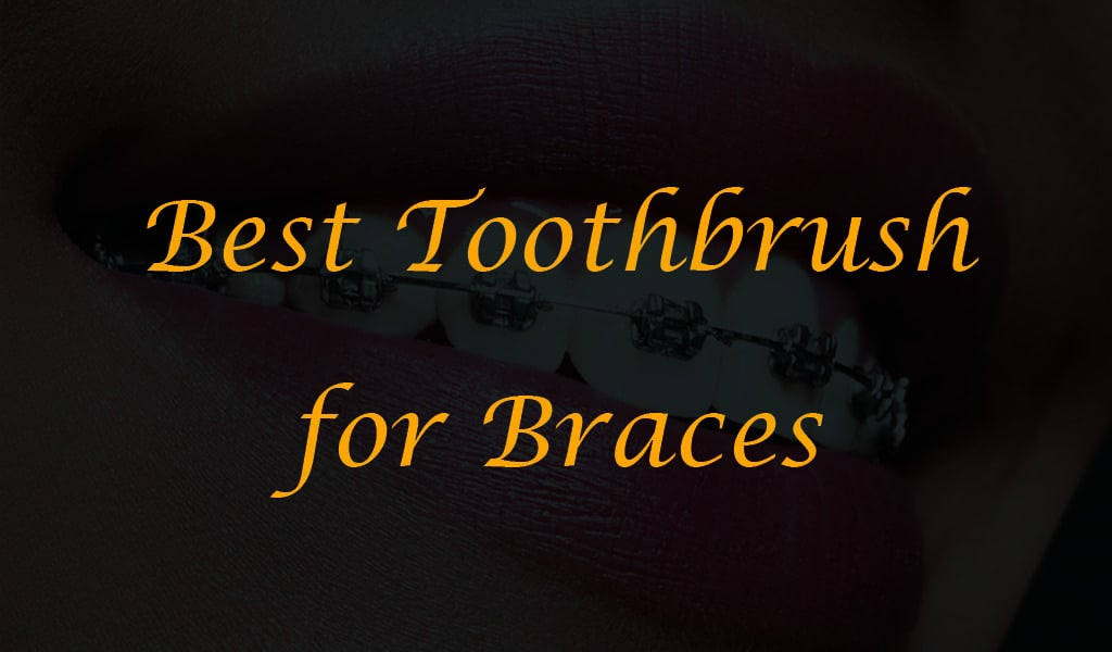 Best Toothbrush for Braces