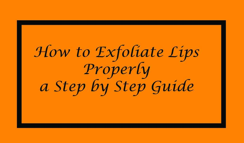 How to Exfoliate Lips Properly a Step by Step Guide