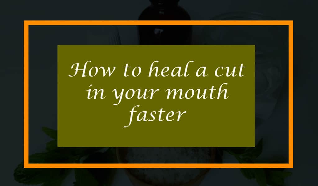 How to heal a cut in your mouth faster